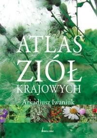 Arkadiusz Iwaniuk - Atlas ziół krajowych