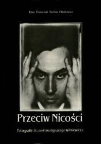 praca zbiorowa - Przeciw Nicości. Fotografie Stanisława Ignacego Witkiewicza