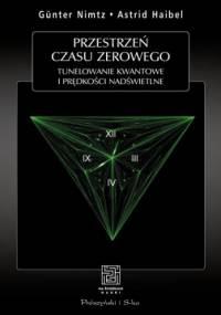 Astrid Haibel - Przestrzeń czasu zerowego. Tunelowanie kwantowe i prędkości nadświetlne