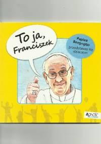 Gianni Albanese MCCJ - To ja, Franciszek! Papież Bergoglio przedstawia się dzieciom