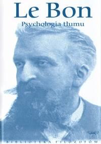 Gustaw Le Bon - Psychologia tłumu