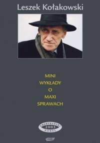 Leszek Kołakowski - Mini wykłady o maxi sprawach. Trzy serie