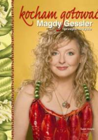 Magda Gessler - Kocham gotować. Magdy Gessler przepis na życie