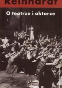 Max Reinhardt - O teatrze i aktorze