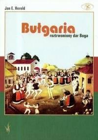 Jan E. Herold - Bułgaria Roztrwoniony dar Boga