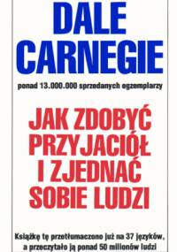 Dale Carnegie - Jak zdobyć przyjaciół i zjednać sobie ludzi