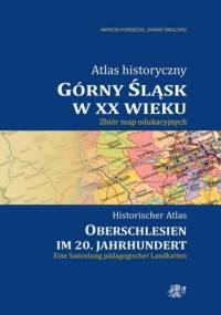 Dawid Smolorz - Atlas historyczny. Górny Śląsk w XX wieku. Zbiór map edukacyjnych