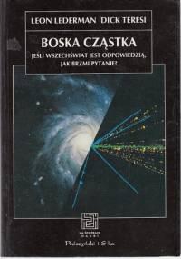 Leon Lederman - Boska cząstka: jeśli Wszechświat jest odpowiedzią, jak brzmi pytanie?