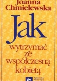 Joanna Chmielewska - Jak wytrzymać ze współczesną kobietą