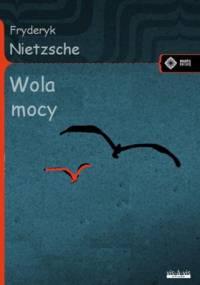 Fryderyk Nietzsche - Wola mocy