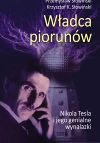 Przemysław Słowiński - Władca piorunów. Nikola Tesla i jego genialne wynalazki