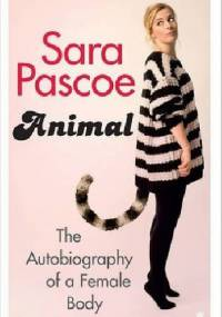 Sara Pascoe - Animal: The Autobiography of a Female Body