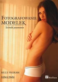 Billy Pegram - Fotografowanie modelek. Techniki pozowania