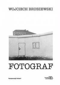 Wojciech Bruszewski - Fotograf