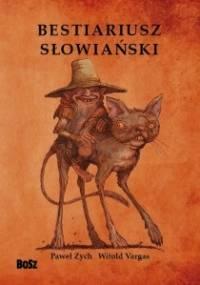 Paweł Zych - Bestiariusz słowiański: Rzecz o skrzatach, wodnikach i rusałkach