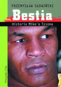Przemysław Słowiński - Bestia. Historia Mike'a Tysona