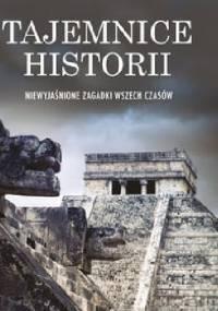 praca zbiorowa - Tajemnice historii. Niewyjaśnione zagadki wszech czasów