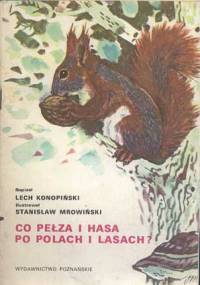 Lech Konopiński - Co pełza i hasa po polach i lasach?
