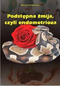 Marzena Grzybowska - Podstępna żmija, czyli endometrioza
