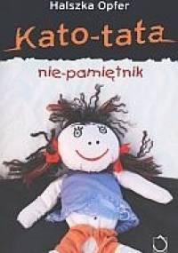Halszka Opfer - Kato-tata. Nie-pamiętnik