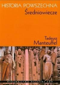 Tadeusz Manteuffel - Historia Powszechna. Średniowiecze