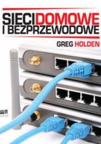 Holden Greg - Sieci domowe i bezprzewodowe