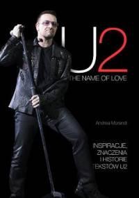 Andrea Morandi - U2. The Name Of Love. Inspiracje, znaczenia i historie tekstów U2