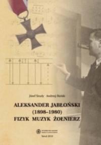Józef Szudy - Aleksander Jabłoński (1898-1980). Fizyk, muzyk, żołnierz