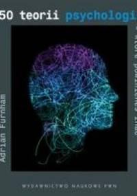 Adrian Furnham - 50 teorii psychologii, które powinieneś znać