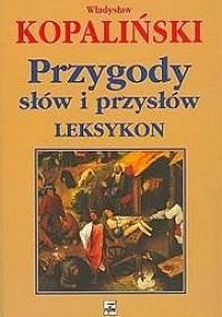 Władysław Kopaliński - Przygody słów i przysłów. Leksykon
