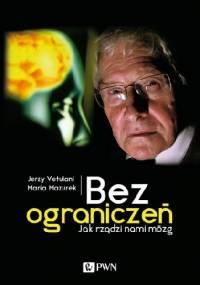 Jerzy Vetulani - Bez ograniczeń. Jak rządzi nami mózg