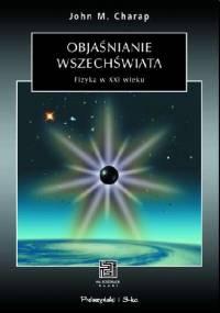 John M. Charap - Objaśnianie wszechświata. Fizyka w XXI w.