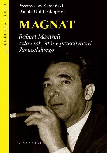 Przemysław Słowiński - Robert Maxwell. Magnat. Człowiek, który oszukał Jaruzelskiego