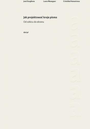 Cristóbal Henestrosa - Jak projektować kroje pisma: od szkicu do ekranu