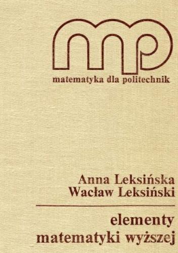 Wacław Leksiński - Elementy matematyki wyższej (Matematyka dla Politechnik)