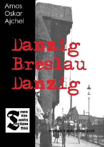 Amos Oskar Ajchel - Danzig Breslau Danzig