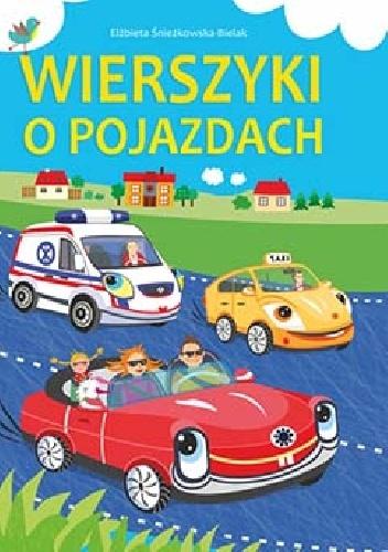Elżbieta Śnieżkowska-Bielak - Wierszyki o pojazdach
