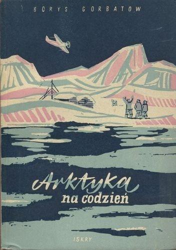 Borys Gorbatow - Arktyka na co dzień