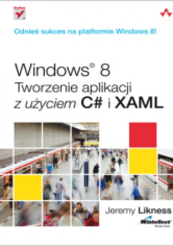 Jeremy Likness - Windows 8. Tworzenie aplikacji z użyciem C# i XAML