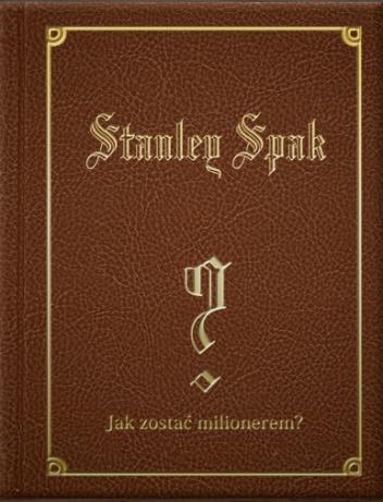 Stanley Spak - Jak zostać milionerem?
