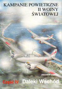 Zbigniew Jan Krala - Kampanie powietrzne II wojny światowej Tom 4 Daleki Wschód