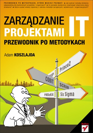 Adam Koszlajda - Zarządzanie projektami IT. Przewodnik po metodykach