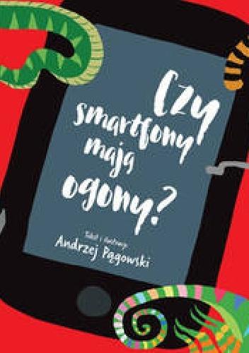 Andrzej Pągowski - Czy smartfony mają ogony?