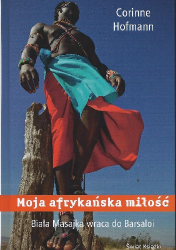 Corinne Hofmann - Moja afrykańska miłość. Biała Masajka wraca do Barsaloi