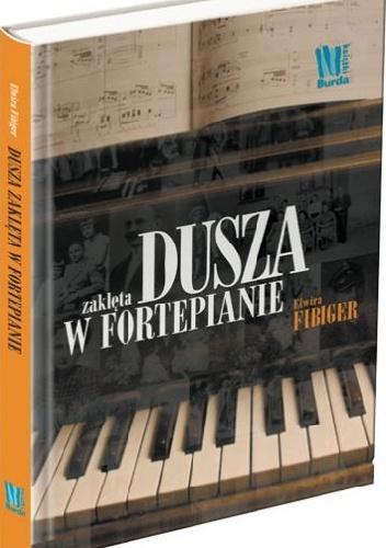 Elwira Fibiger - Dusza zaklęta w fortepianie