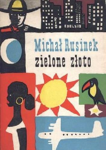 Michał Rusinek - Zielone złoto. Kartki z podróży