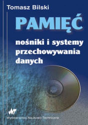 Bilski Tomasz - Pamięć. Nośniki i systemy przechowywania danych