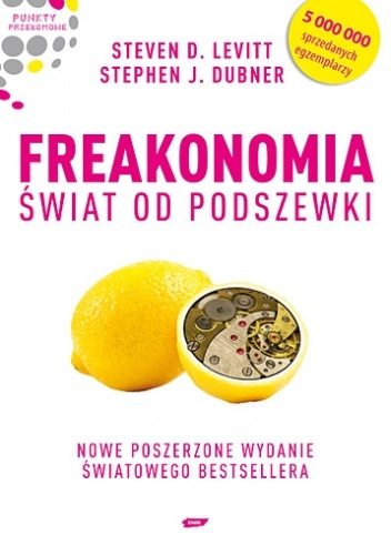 Steven D. Levitt - Freakonomia. Świat od podszewki