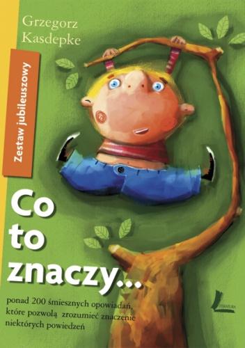 Grzegorz Kasdepke - Zestaw jubileuszowy - Co to znaczy... czyli ponad 200 zabawnych historyjek, które pozwolą zrozumieć znaczenie niektórych powiedzeń