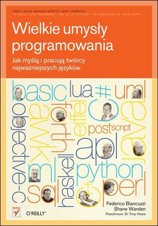 Shane Warden - Wielkie umysły programowania. Jak myślą i pracują twórcy najważniejszych języków